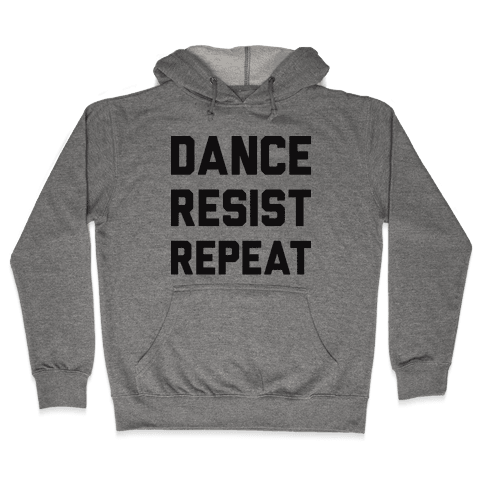 Dance Resist Repeat Hooded Sweatshirt