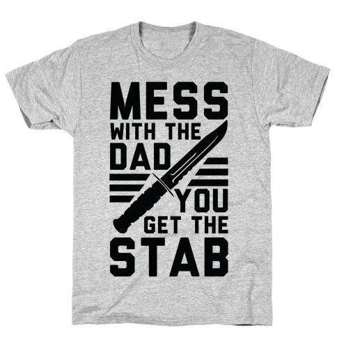 Mess with the Dad You Get the Stab T-Shirt
