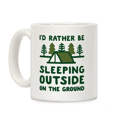 I'd Rather Be Sleeping Outside On The Ground Coffee Mug