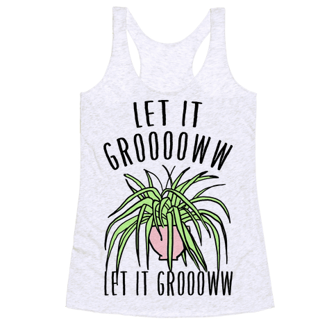 Let It Grow Let It Grow Parody Racerback Tank Top