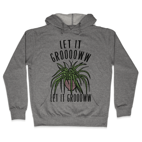 Let It Grow Let It Grow Parody Hooded Sweatshirt