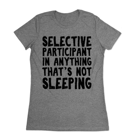 Selective Participant In Anything That's Not Sleeping Womens T-Shirt