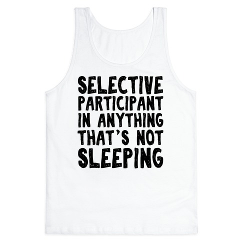 Selective Participant In Anything That's Not Sleeping Tank Top