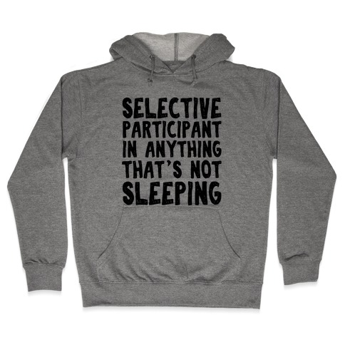 Selective Participant In Anything That's Not Sleeping Hooded Sweatshirt
