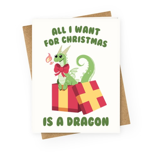 All I Want For Christmas Is A Dragon Greeting Card