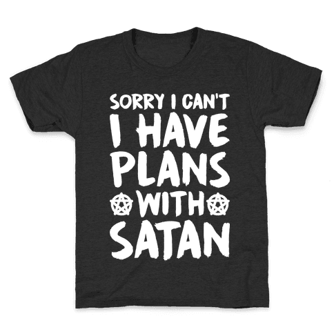 Sorry I Can't I Have Plans With Satan Kids T-Shirt