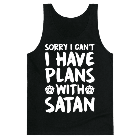 Sorry I Can't I Have Plans With Satan Tank Top