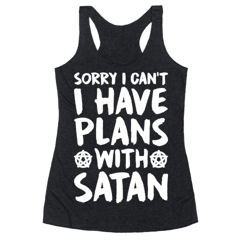 Sorry I Can't I Have Plans With Satan Racerback Tank Top