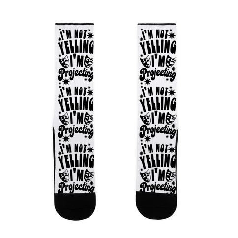 I'm Not Yelling I'm Projecting Sock