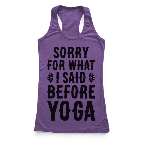 Sorry For What I Said Before Yoga Racerback Tank Top