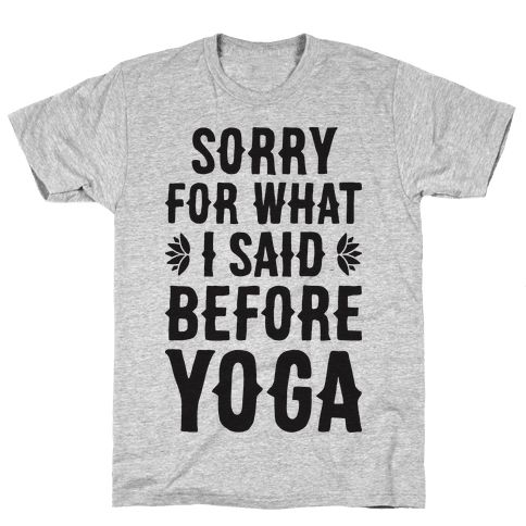 Sorry For What I Said Before Yoga Mens T-Shirt