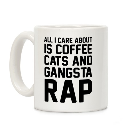 All I Care About Is Coffee, Cats & Gangsta Rap Coffee Mug