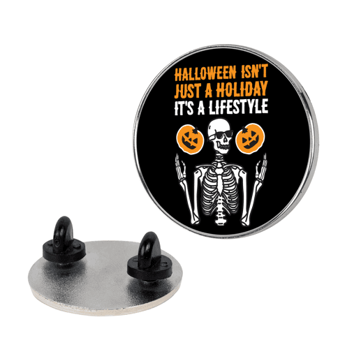 Halloween Isn't Just A Holiday, It's A Lifestyle Pin