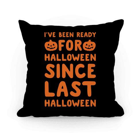 I've Been Ready For Halloween Since Last Halloween Pillow