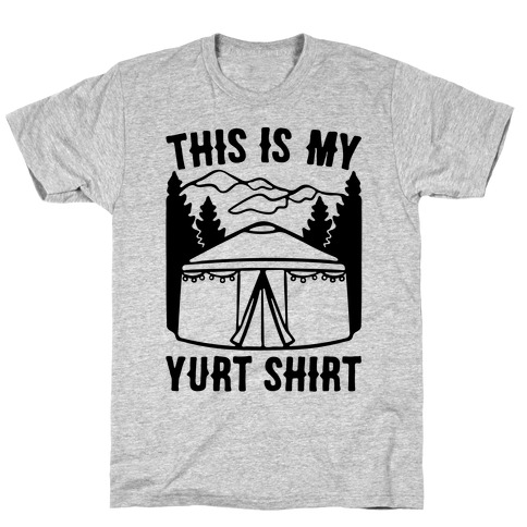 This Is My Yurt Shirt T-Shirt