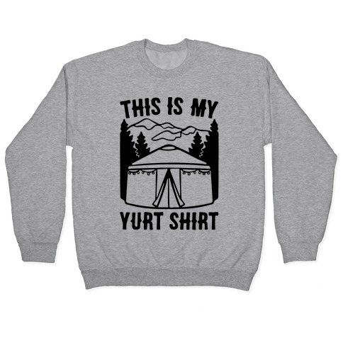 This Is My Yurt Shirt Pullover