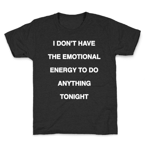 I Don't Have The Emotional Energy Kids T-Shirt