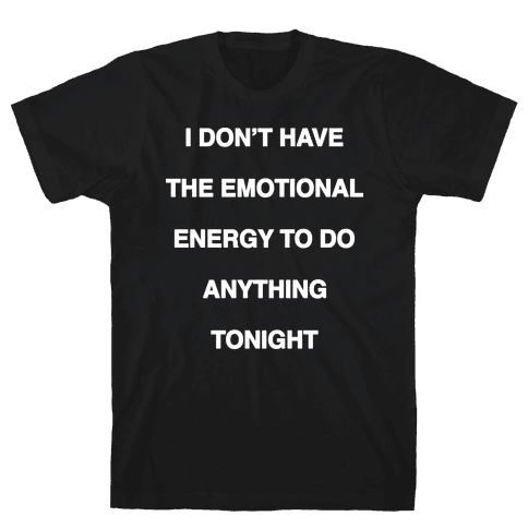 I Don't Have The Emotional Energy Mens T-Shirt