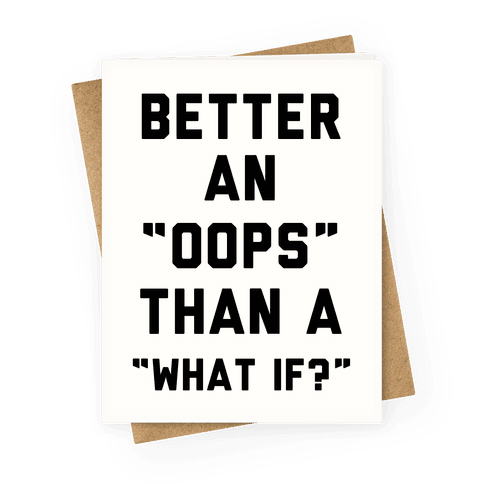 Better An Oops Than a What If