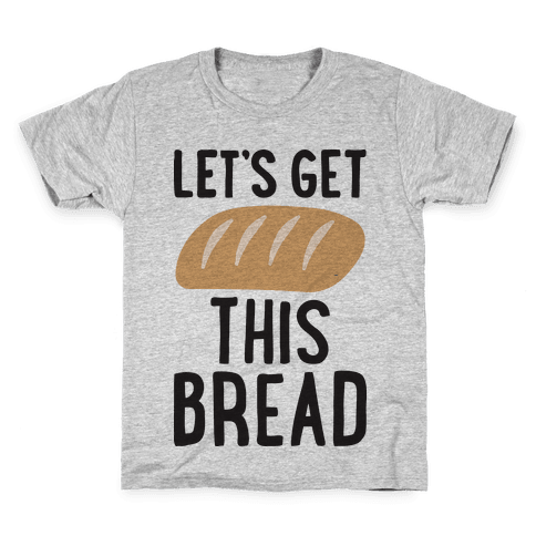 Let's Get This Bread Kids T-Shirt