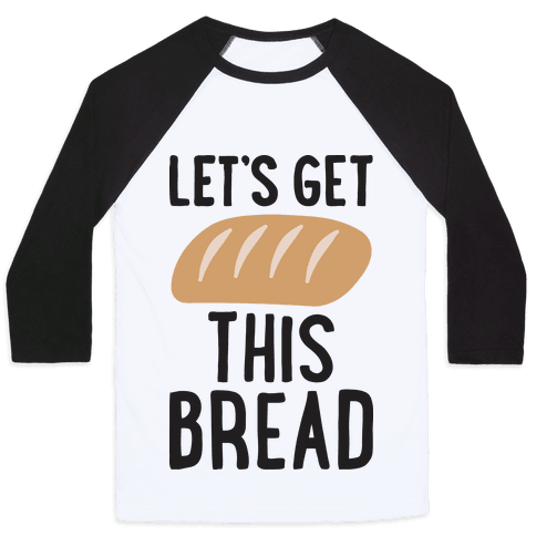 Let's Get This Bread Baseball Tee