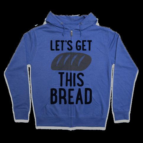 Let's Get This Bread Zip Hoodie