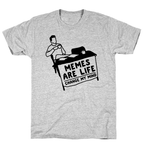 Memes Are Life Change My Mind T-Shirt