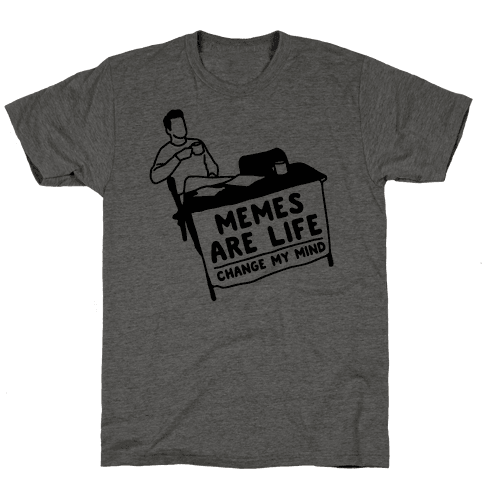 Memes Are Life Change My Mind  Mens T-Shirt