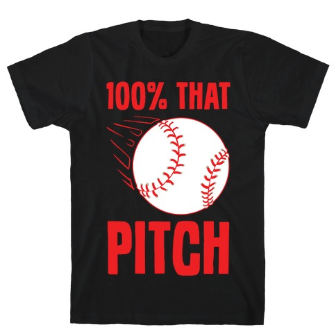 100% That Pitch T-Shirt
