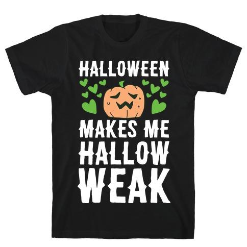 Halloween Makes Me Hallow-weak T-Shirt
