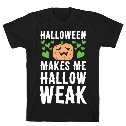 Halloween Makes Me Hallow-weak T-Shirt