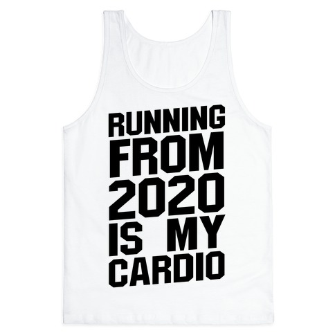 Running From 2020 Is My Cardio Tank Top
