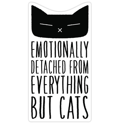 Emotionally Detached From Everything But Cats Die Cut Sticker