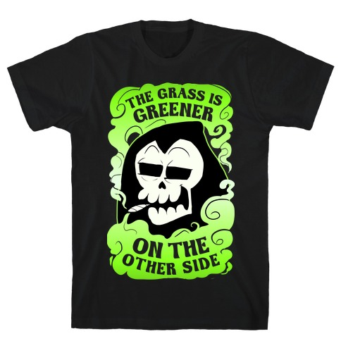 The Grass Is Greener On The Other Side T-Shirt