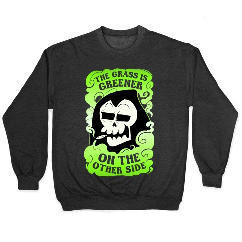 The Grass Is Greener On The Other Side Pullover