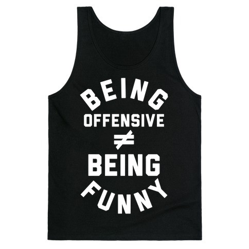 Being Offensive != Being Funny Tank Top
