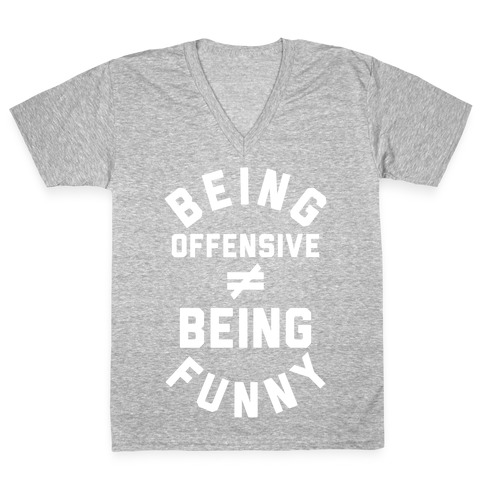 Being Offensive != Being Funny V-Neck Tee Shirt