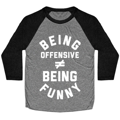 Being Offensive != Being Funny Baseball Tee