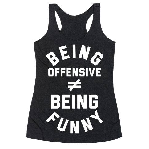 Being Offensive != Being Funny Racerback Tank Top