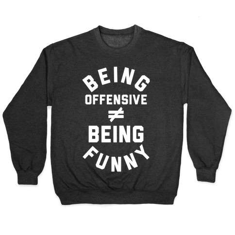 Being Offensive != Being Funny Pullover