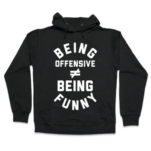 Being Offensive != Being Funny Hooded Sweatshirt