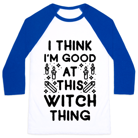 I Think I'm Good At This Witch Thing Baseball Tee