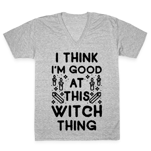 I Think I'm Good At This Witch Thing V-Neck Tee Shirt