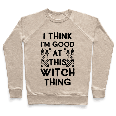 I Think I'm Good At This Witch Thing Pullover