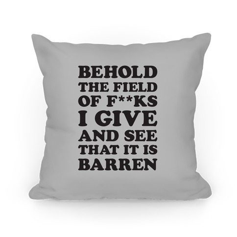Behold The Field Of F**ks I Give Pillow