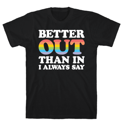 Better Out Than In I Always Say Mens T-Shirt