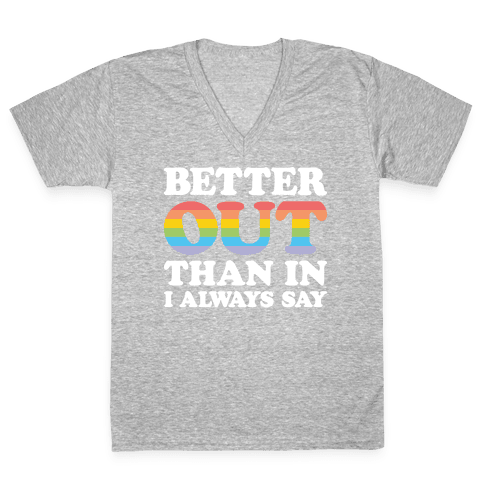 Better Out Than In I Always Say V-Neck Tee Shirt