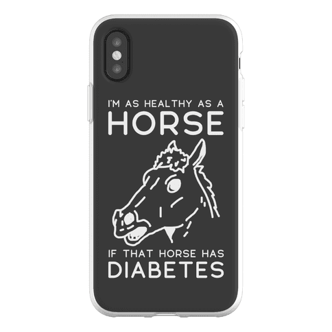I'm as Healthy as a Horse Phone Flexi-Case