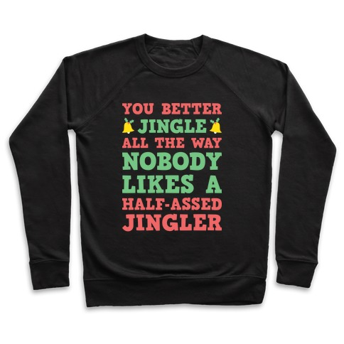 Nobody Likes A Half-Assed Jingler Pullover