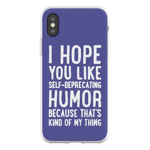 I Hope You Like Self Deprecating Humor Because That's Kind Of My Thing Phone Flexi-Case